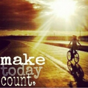 Make today count!!!